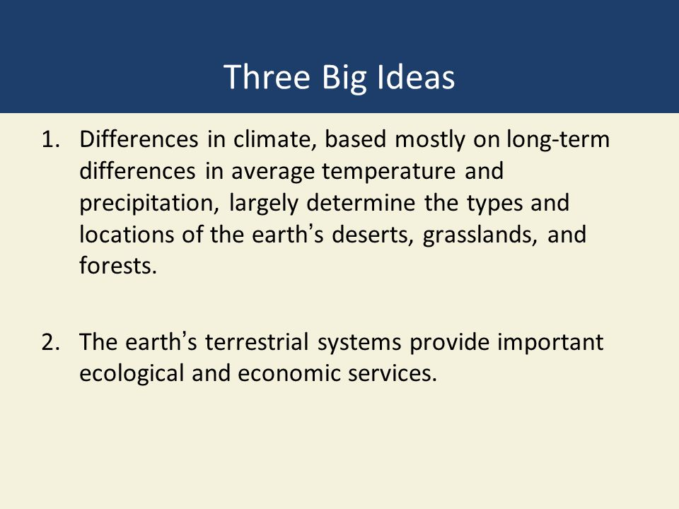 Three Big Ideas 1.Differences in climate, based mostly on long-term differences in average temperature and precipitation, largely determine the types