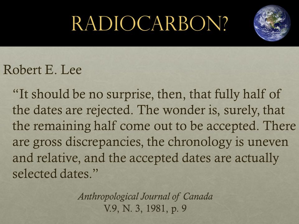"RadioCarbon? Robert E. Lee ""It should be no surprise, then, that fully half of the dates are rejected. The wonder is, surely, that the remaining half"