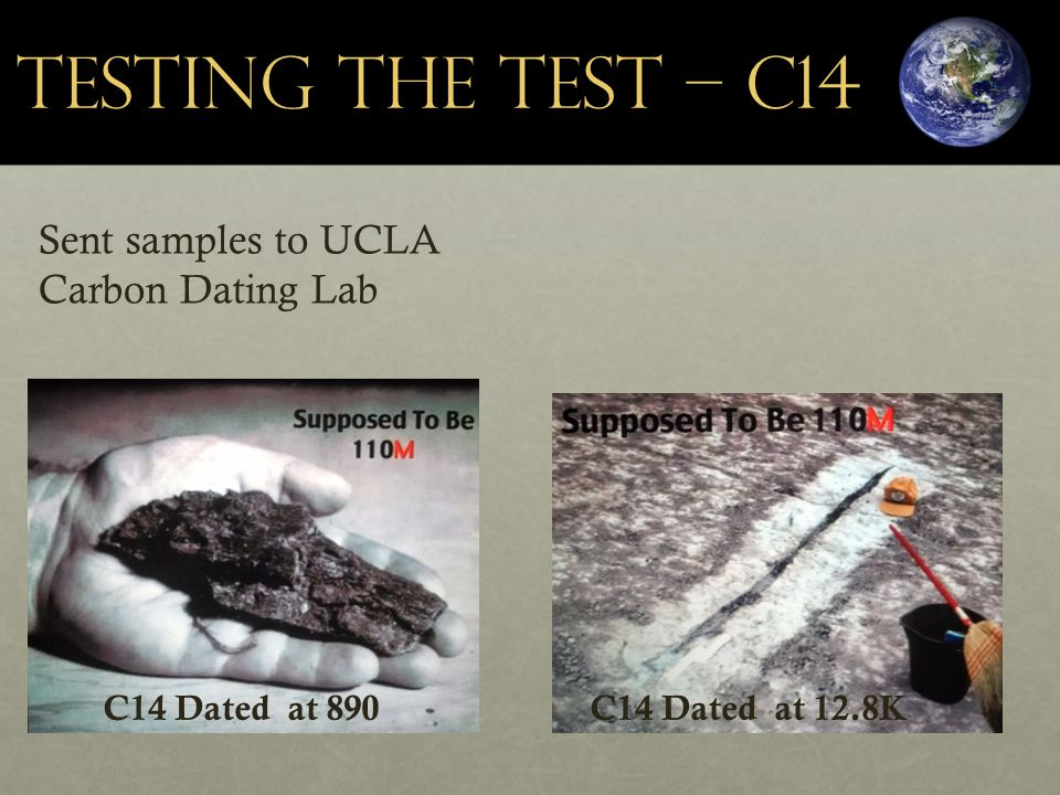 Testing the Test – C14 C14 Dated at 890 C14 Dated at 12.8K Sent samples to UCLA Carbon Dating Lab