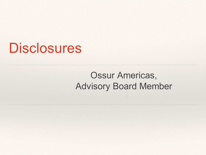 Disclosures Ossur Americas, Advisory Board Member