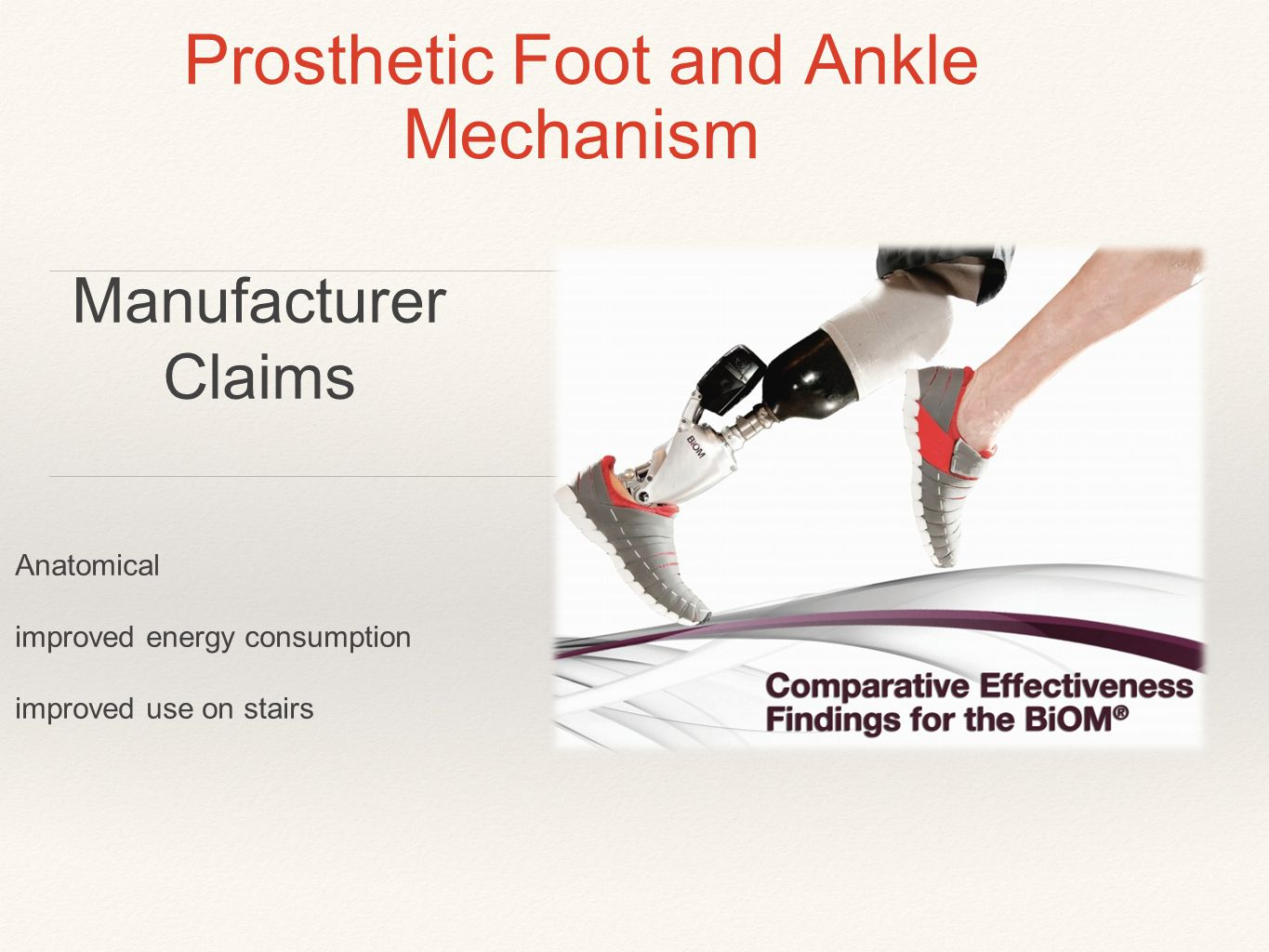 Prosthetic Foot and Ankle Mechanism Anatomical improved energy consumption improved use on stairs Manufacturer Claims