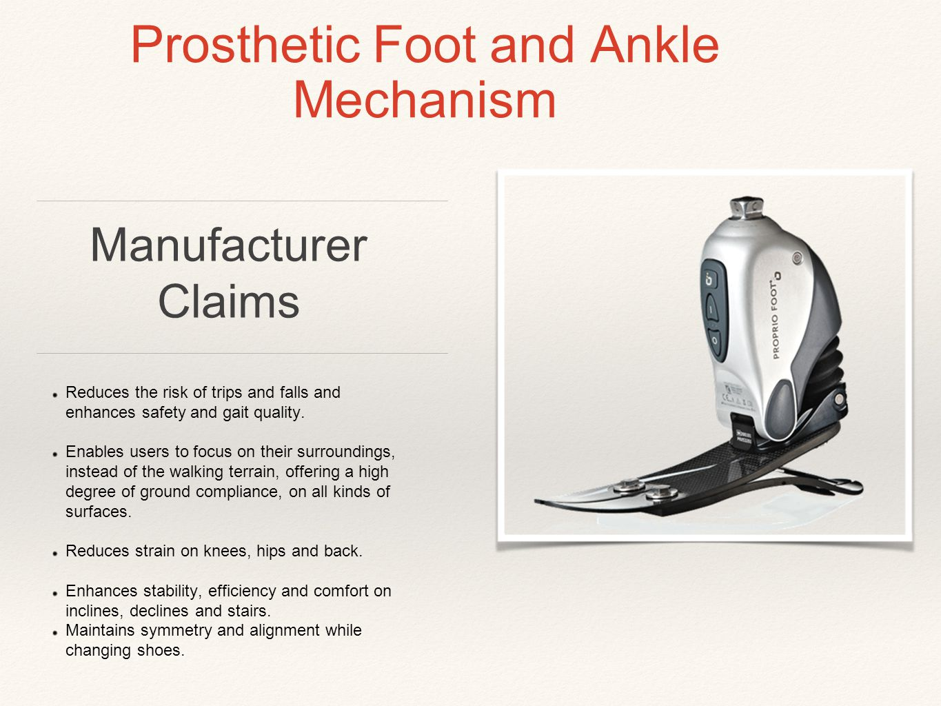 Prosthetic Foot and Ankle Mechanism Reduces the risk of trips and falls and enhances safety and gait quality.