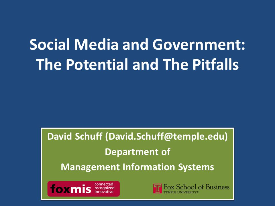 Social Media and Government: The Potential and The Pitfalls David Schuff (David.Schuff@temple.edu) Department of Management Information Systems David