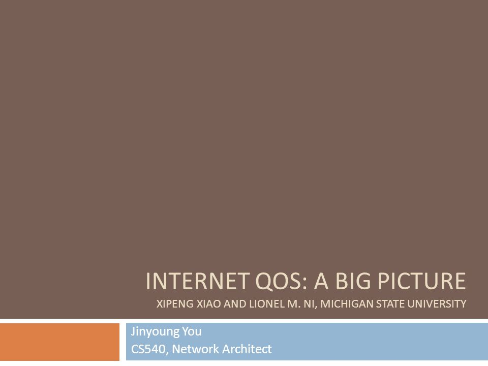 INTERNET QOS: A BIG PICTURE XIPENG XIAO AND LIONEL M.