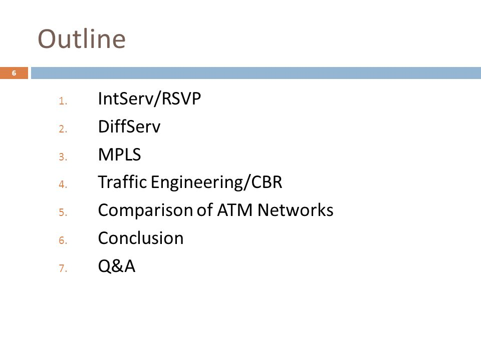 Outline 1. IntServ/RSVP 2. DiffServ 3. MPLS 4. Traffic Engineering/CBR 5.