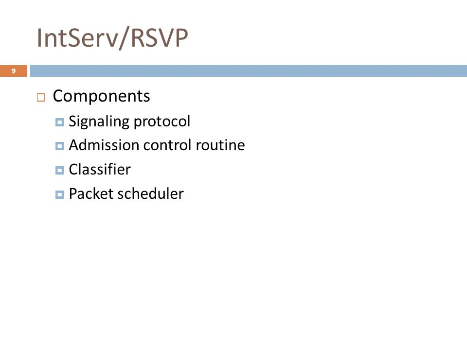  Components  Signaling protocol  Admission control routine  Classifier  Packet scheduler 9