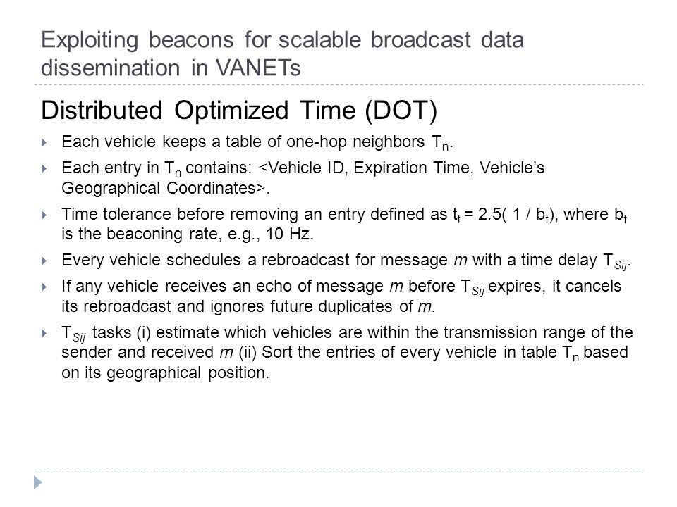 Exploiting beacons for scalable broadcast data dissemination in VANETs Distributed Optimized Time (DOT)  Each vehicle keeps a table of one-hop neighbors T n.
