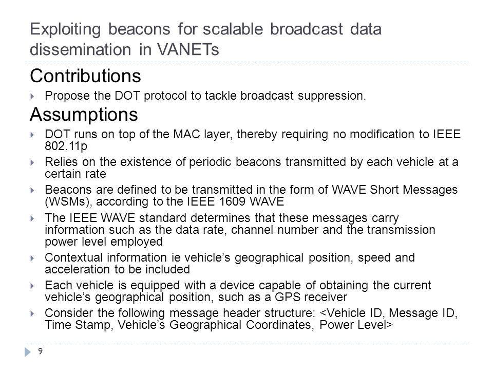 Exploiting beacons for scalable broadcast data dissemination in VANETs 9 Contributions  Propose the DOT protocol to tackle broadcast suppression.