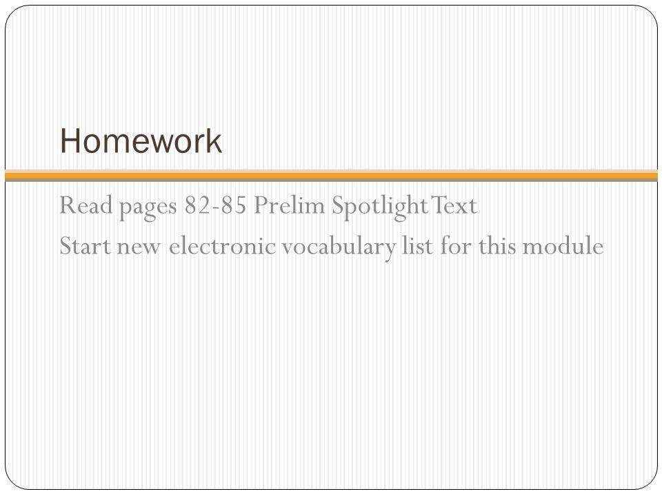 Homework Read pages 82-85 Prelim Spotlight Text Start new electronic vocabulary list for this module