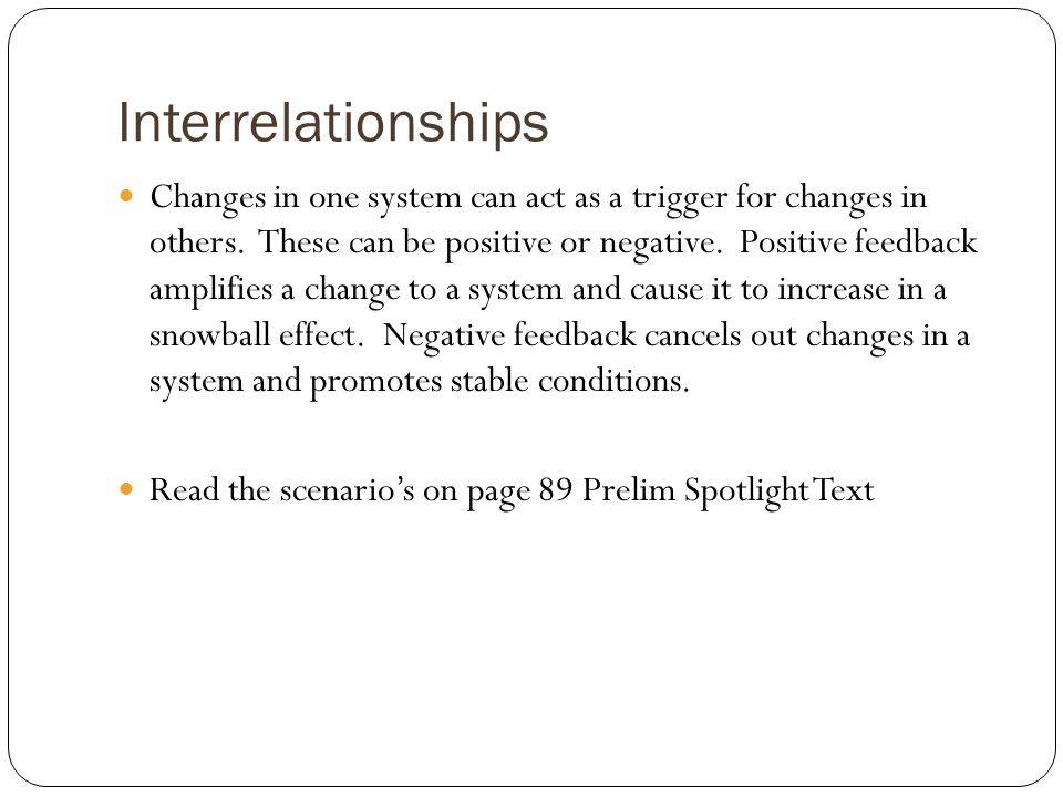 Interrelationships Changes in one system can act as a trigger for changes in others.