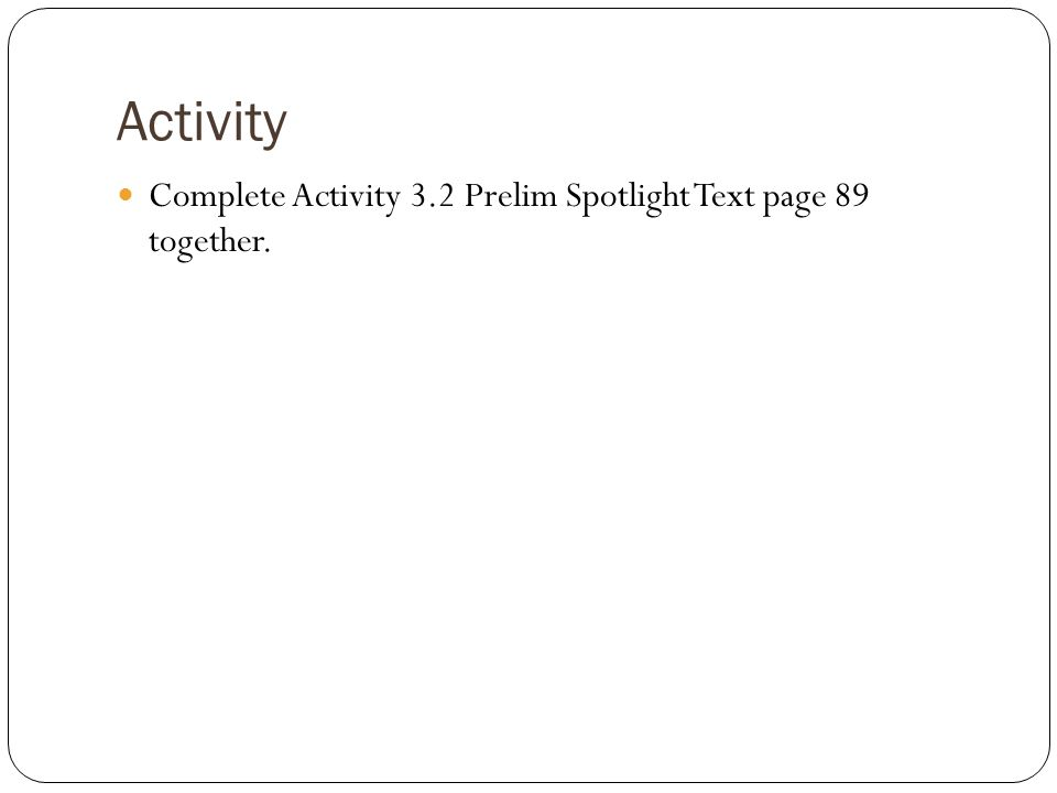 Activity Complete Activity 3.2 Prelim Spotlight Text page 89 together.