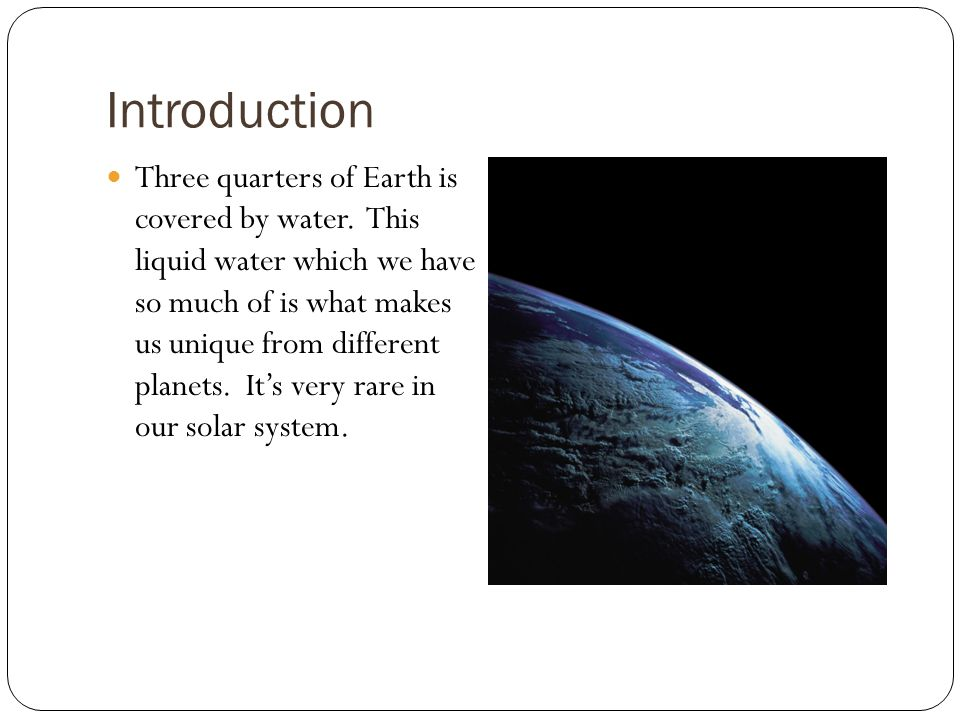 Introduction Three quarters of Earth is covered by water.