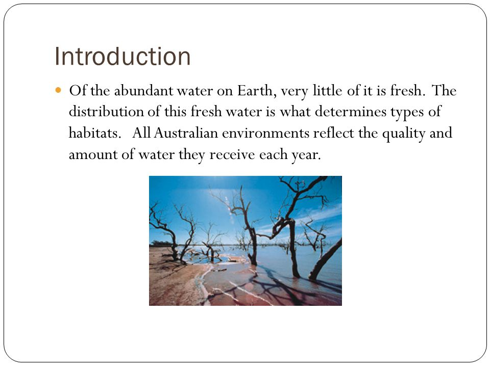Introduction Of the abundant water on Earth, very little of it is fresh.