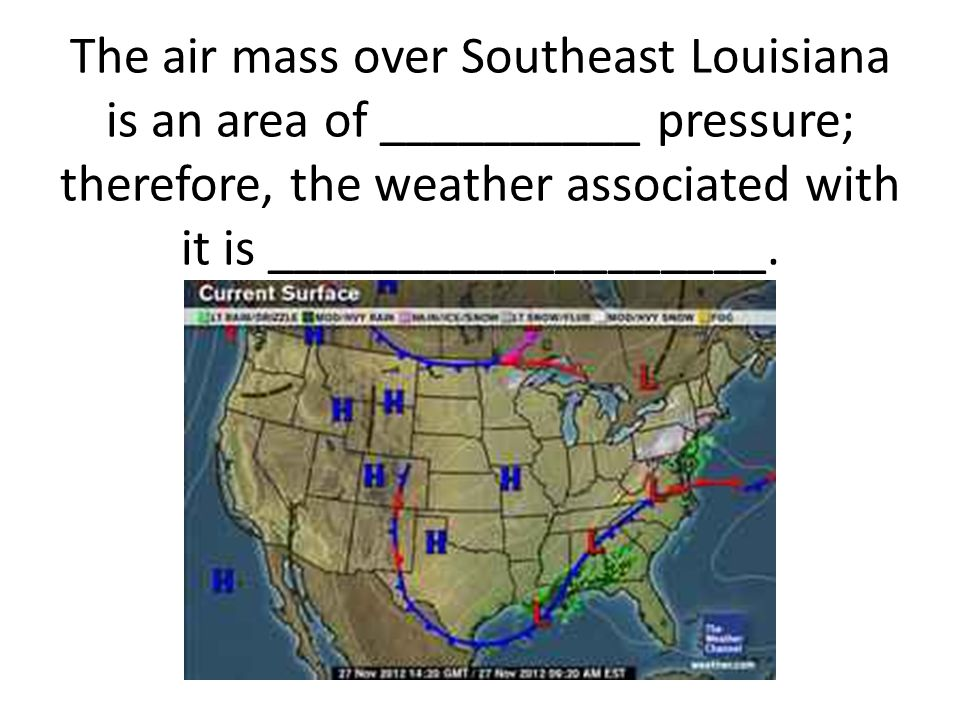 The air mass over Southeast Louisiana is an area of __________ pressure; therefore, the weather associated with it is ___________________.