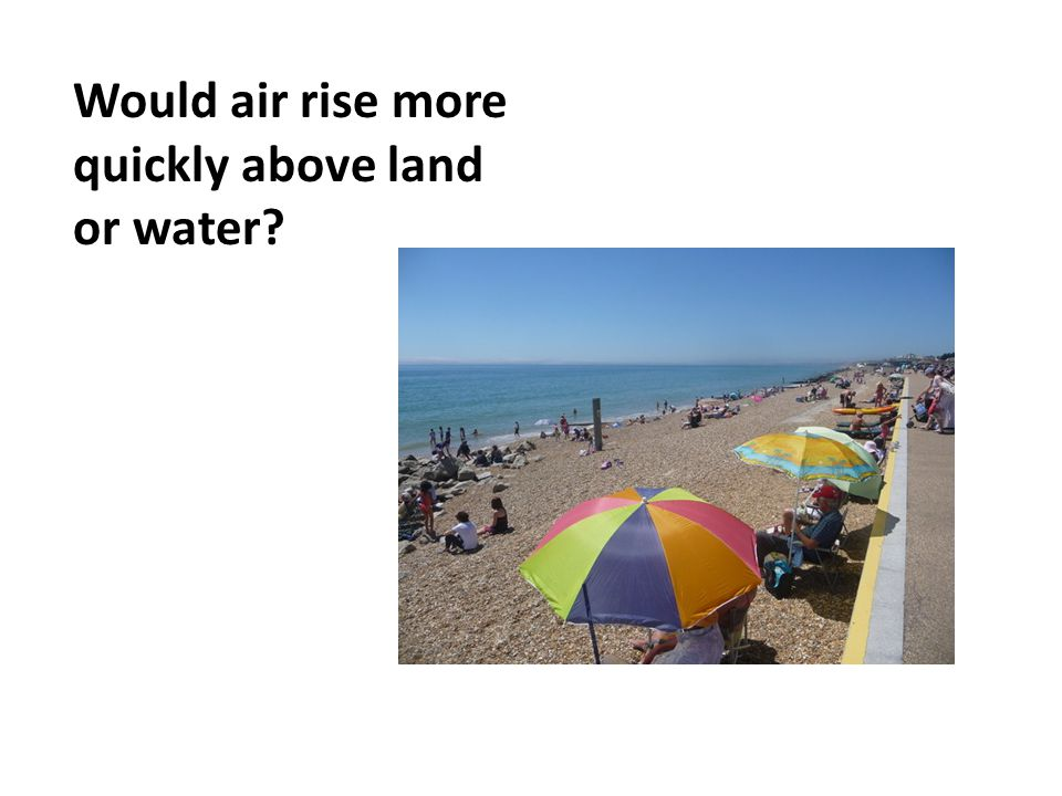 Would air rise more quickly above land or water?