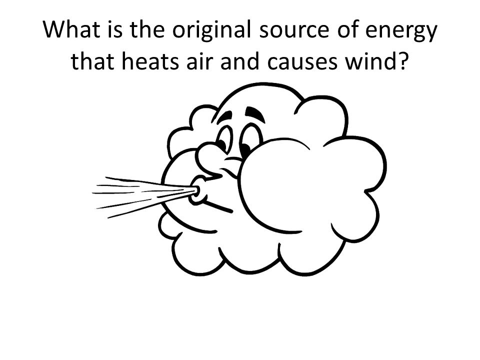 What is the original source of energy that heats air and causes wind?