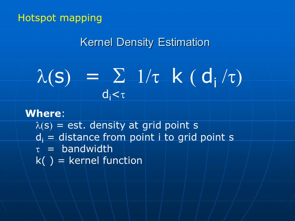 Kernel Density Estimation s =    k d i  di<di< Where: s = est.