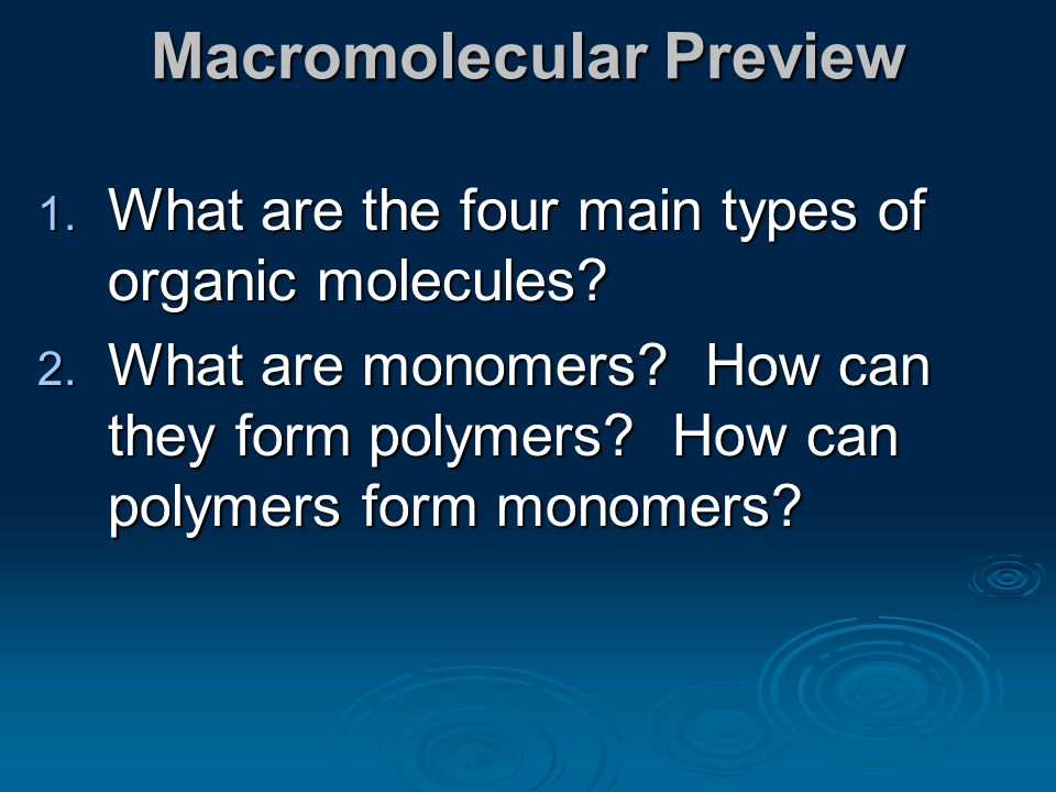 Macromolecular Preview 1. What are the four main types of organic molecules.