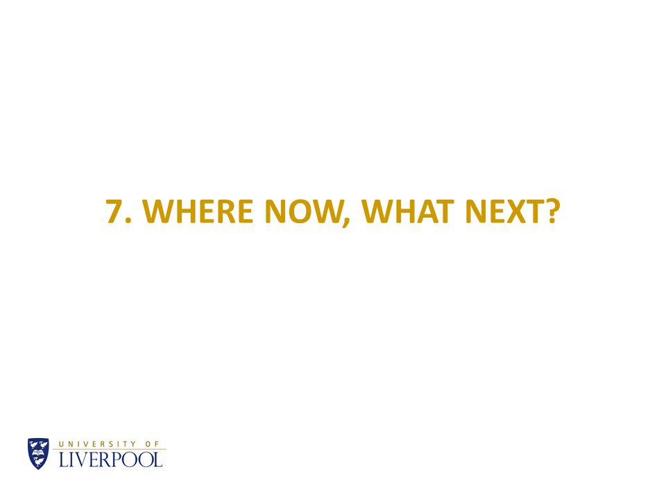 7. WHERE NOW, WHAT NEXT