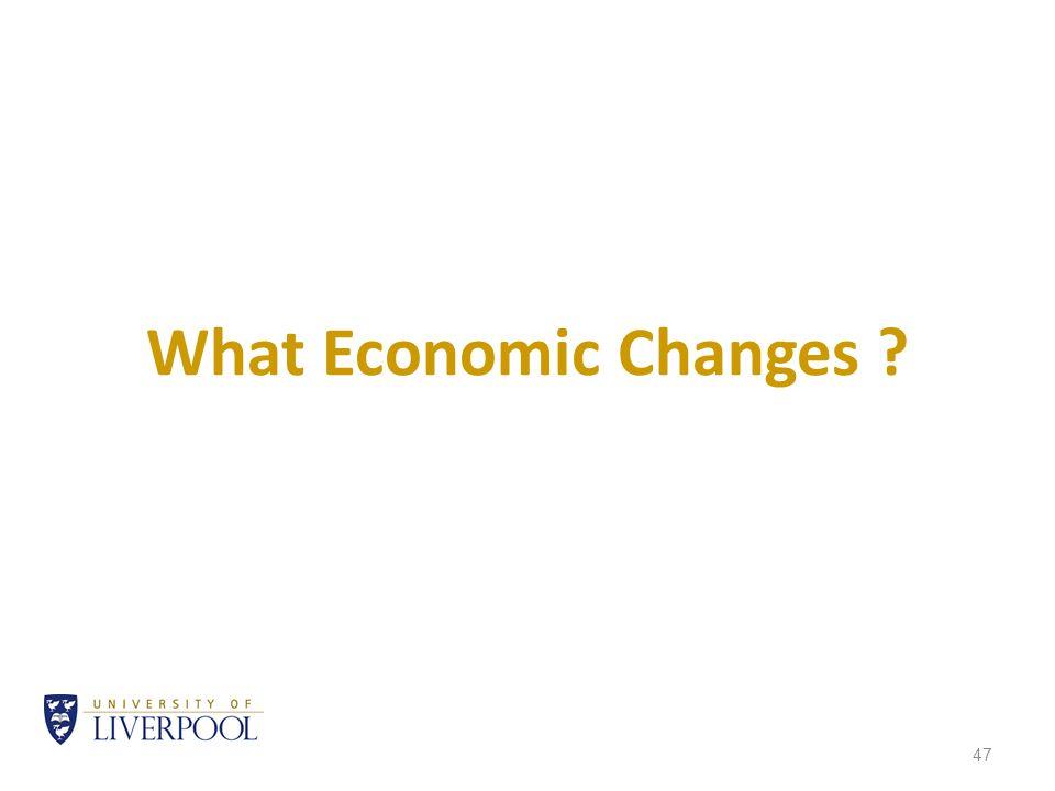 47 What Economic Changes ?