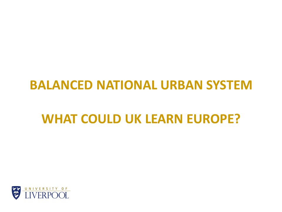 BALANCED NATIONAL URBAN SYSTEM WHAT COULD UK LEARN EUROPE