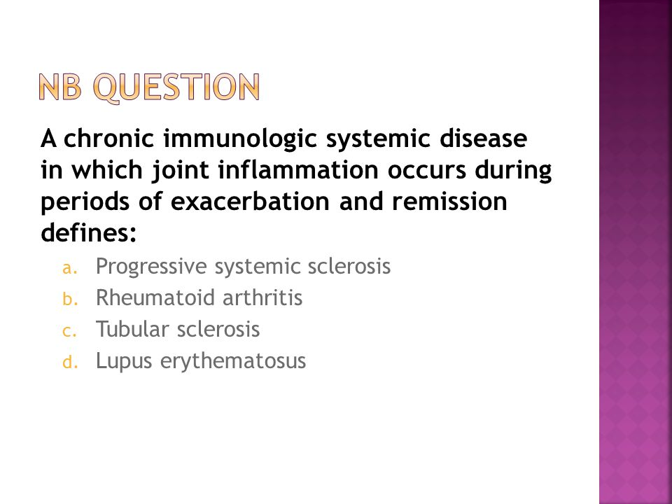 A chronic immunologic systemic disease in which joint inflammation occurs during periods of exacerbation and remission defines: a.