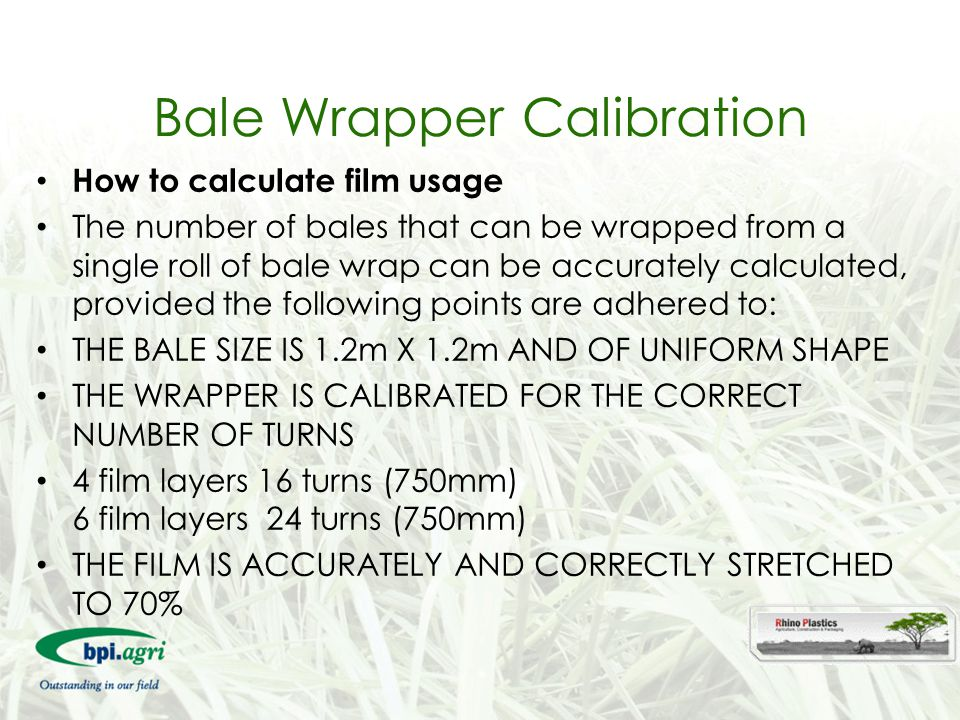 Bale Wrapper Calibration How to calculate film usage The number of bales that can be wrapped from a single roll of bale wrap can be accurately calcula