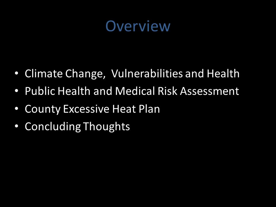 Overview Climate Change, Vulnerabilities and Health Public Health and Medical Risk Assessment County Excessive Heat Plan Concluding Thoughts