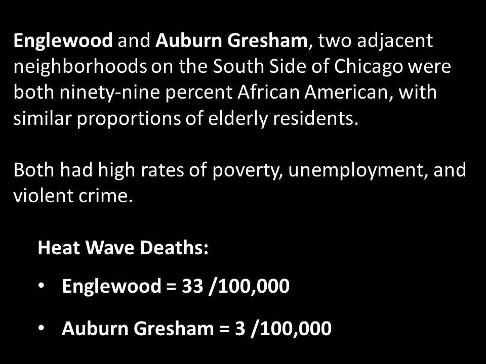 Englewood and Auburn Gresham, two adjacent neighborhoods on the South Side of Chicago were both ninety-nine percent African American, with similar proportions of elderly residents.