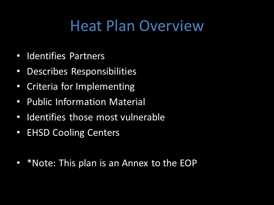 Heat Plan Overview Identifies Partners Describes Responsibilities Criteria for Implementing Public Information Material Identifies those most vulnerab