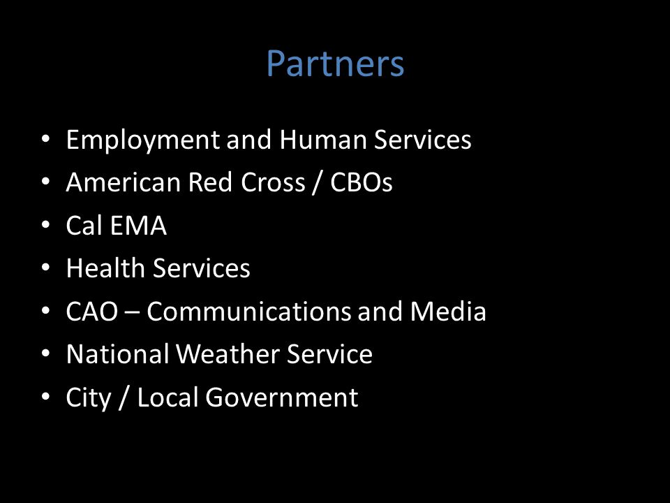 Partners Employment and Human Services American Red Cross / CBOs Cal EMA Health Services CAO – Communications and Media National Weather Service City / Local Government