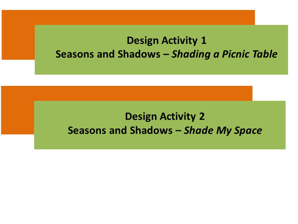 Design Activity 1 Seasons and Shadows – Shading a Picnic Table Design Activity 1 Seasons and Shadows – Shading a Picnic Table Design Activity 2 Season
