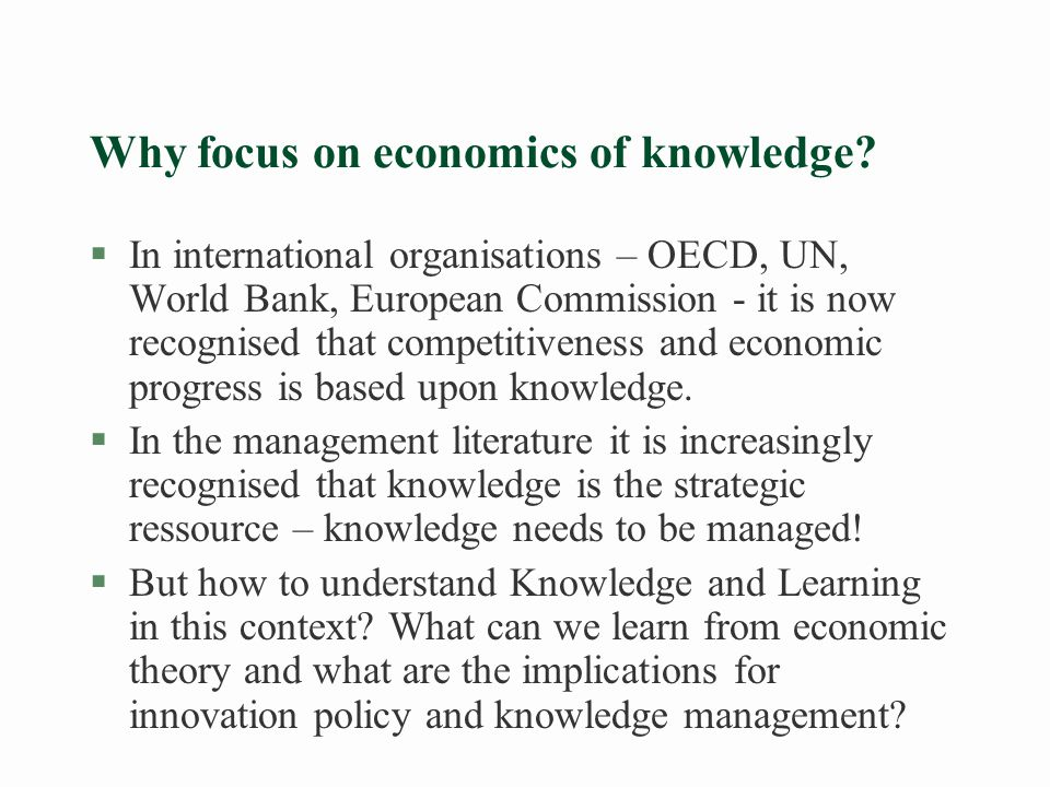 Why focus on economics of knowledge.
