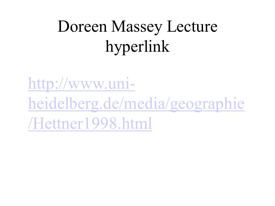 Doreen Massey Lecture hyperlink http://www.uni- heidelberg.de/media/geographie /Hettner1998.html