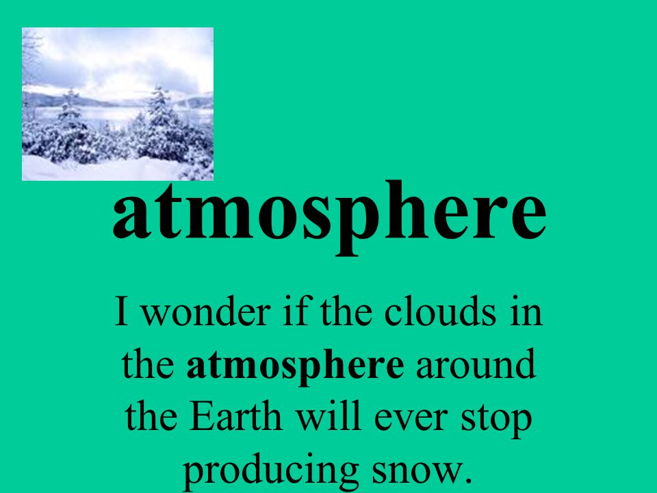 atmosphere a layer of gases that surround Earth