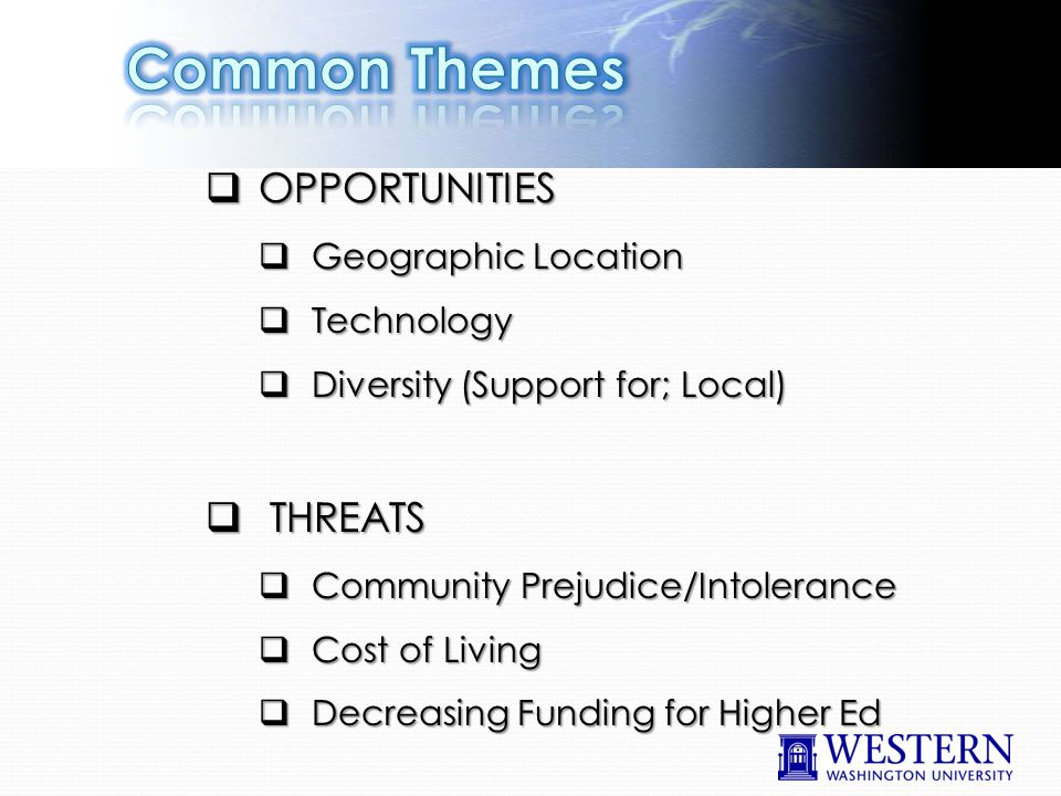  OPPORTUNITIES  Geographic Location  Technology  Diversity (Support for; Local)  THREATS  Community Prejudice/Intolerance  Cost of Living  Decreasing Funding for Higher Ed