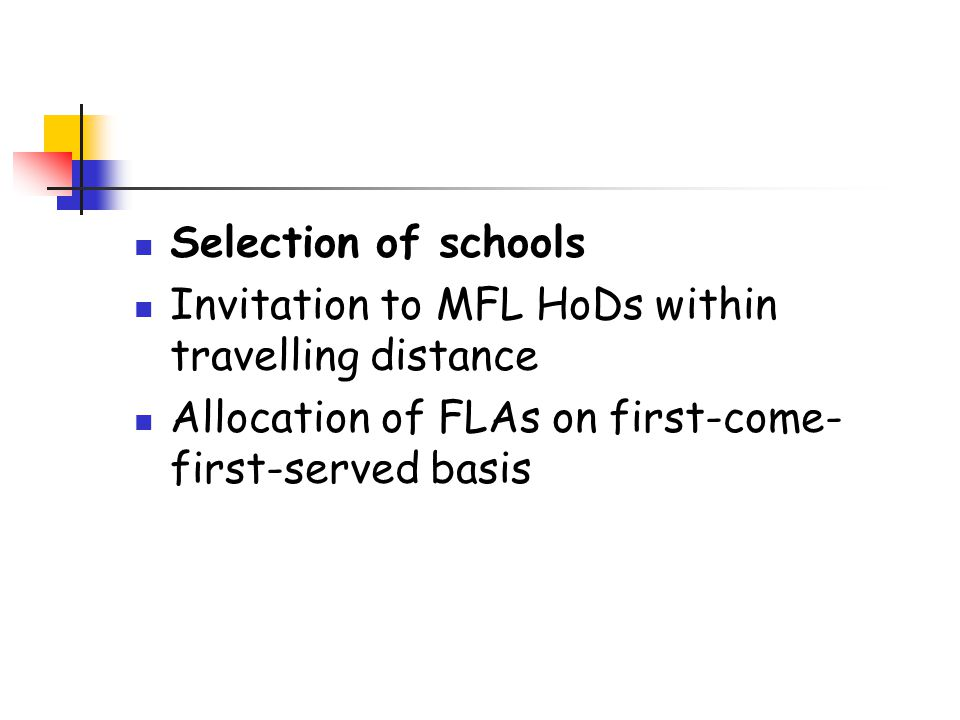 Selection of schools Invitation to MFL HoDs within travelling distance Allocation of FLAs on first-come- first-served basis