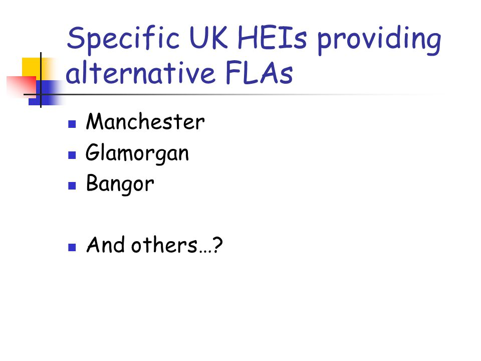 Specific UK HEIs providing alternative FLAs Manchester Glamorgan Bangor And others…?