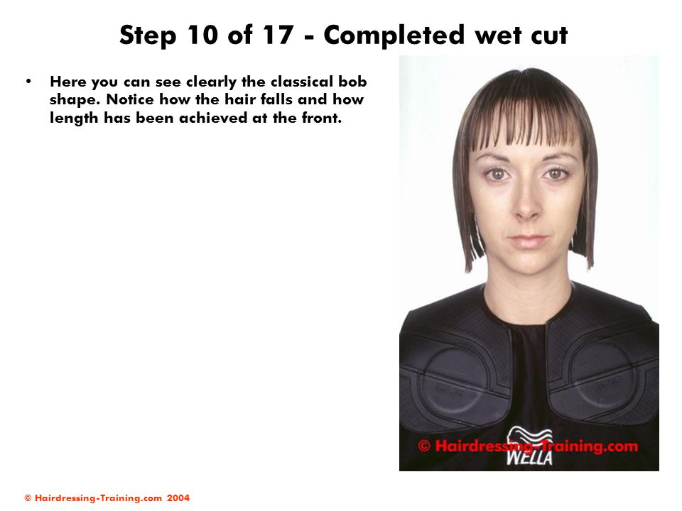© Hairdressing-Training.com 2004 Step 10 of 17 - Completed wet cut Here you can see clearly the classical bob shape.