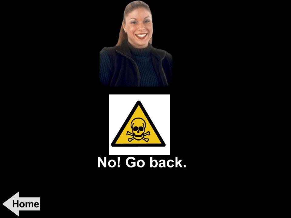No! Go back.