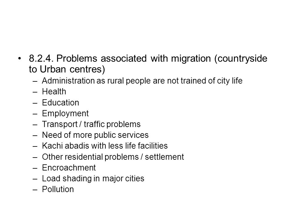 8.2.4. Problems associated with migration (countryside to Urban centres) –Administration as rural people are not trained of city life –Health –Educati