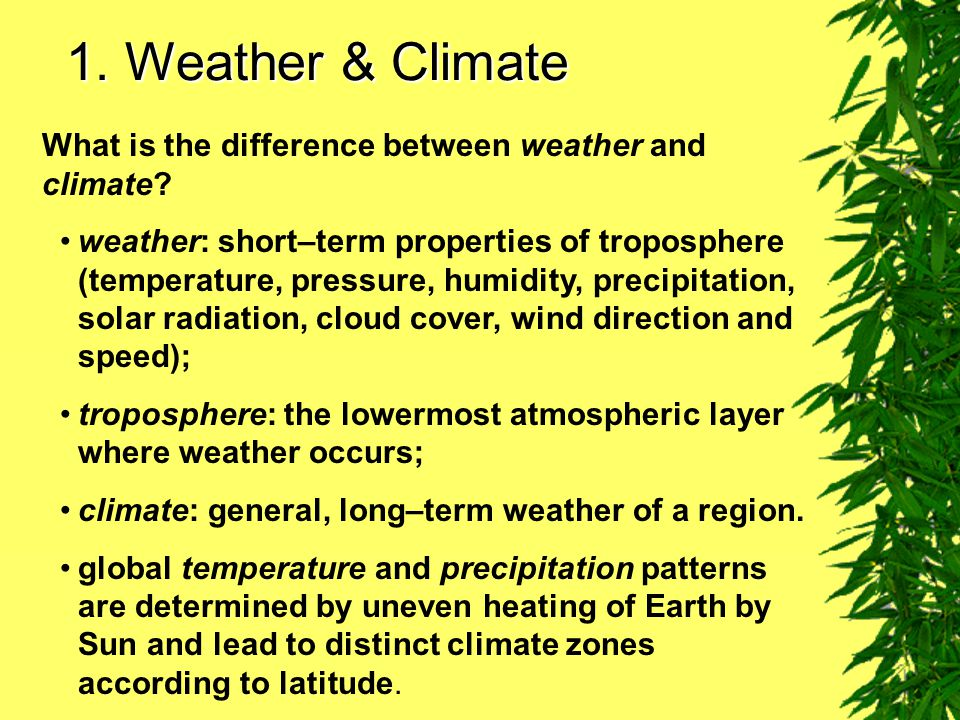 1.Weather & Climate What is the difference between weather and climate.