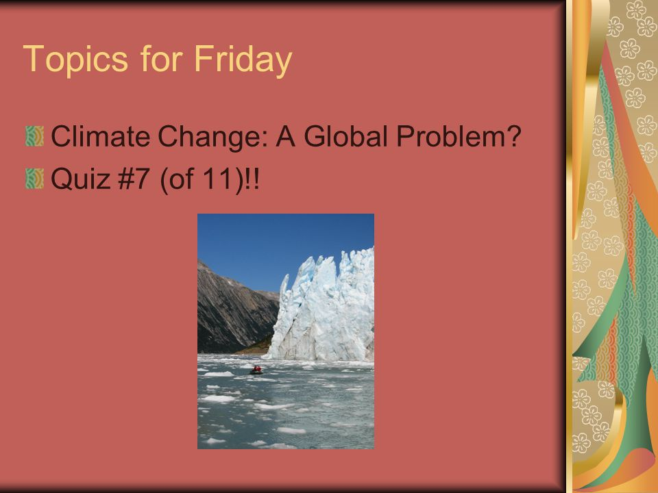 Readings for Friday 3.8 Methane and other greenhouse gases 3.10 Responding to science with policy changes 3.11 The Kyoto Protocol on Climate Change 3.12 Global warming and ozone depletion May even bleed into Monday.