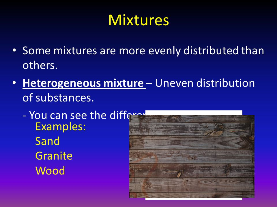 Mixtures Some mixtures are more evenly distributed than others.