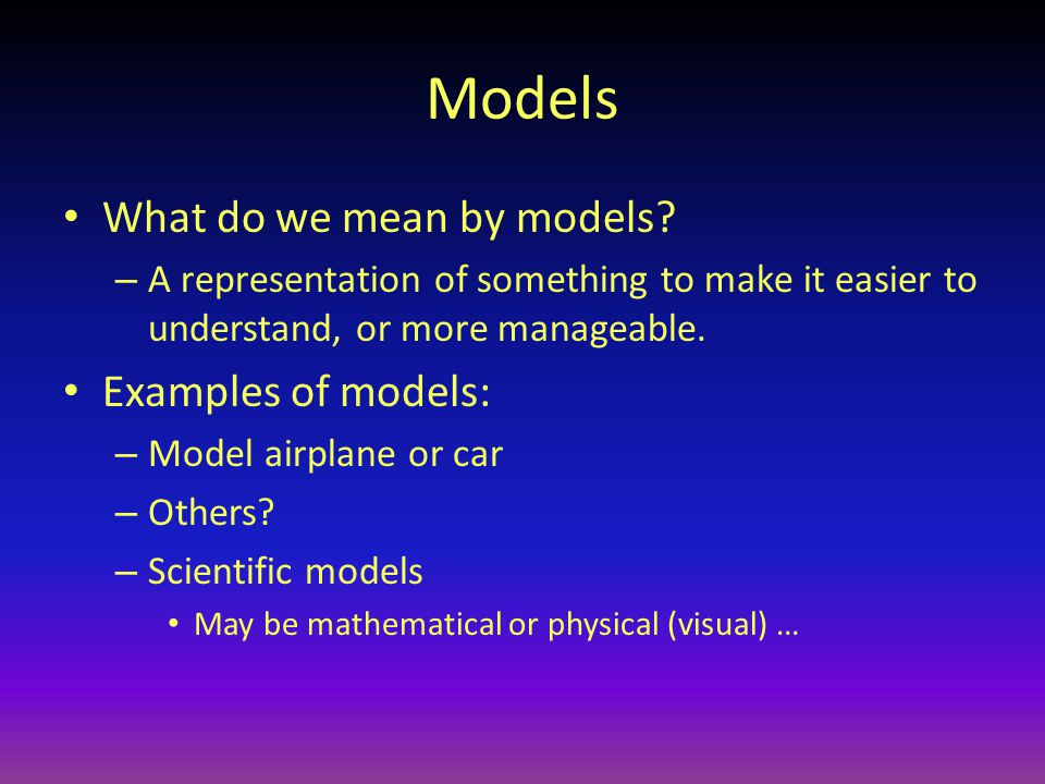 Models What do we mean by models.