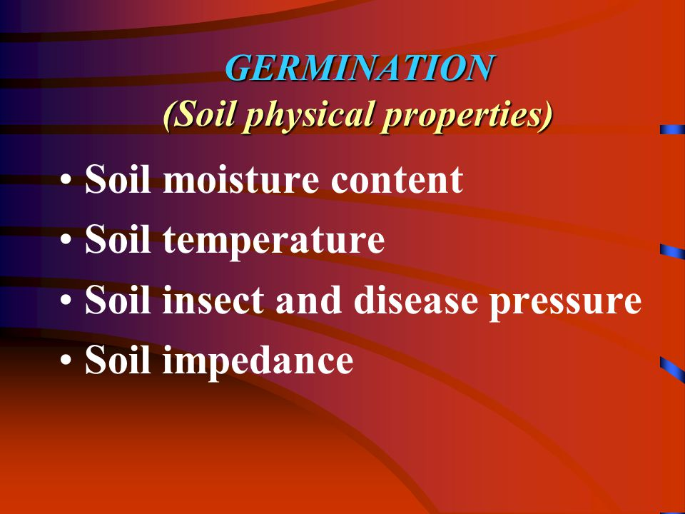 GERMINATION (Soil physical properties) Soil moisture content Soil temperature Soil insect and disease pressure Soil impedance