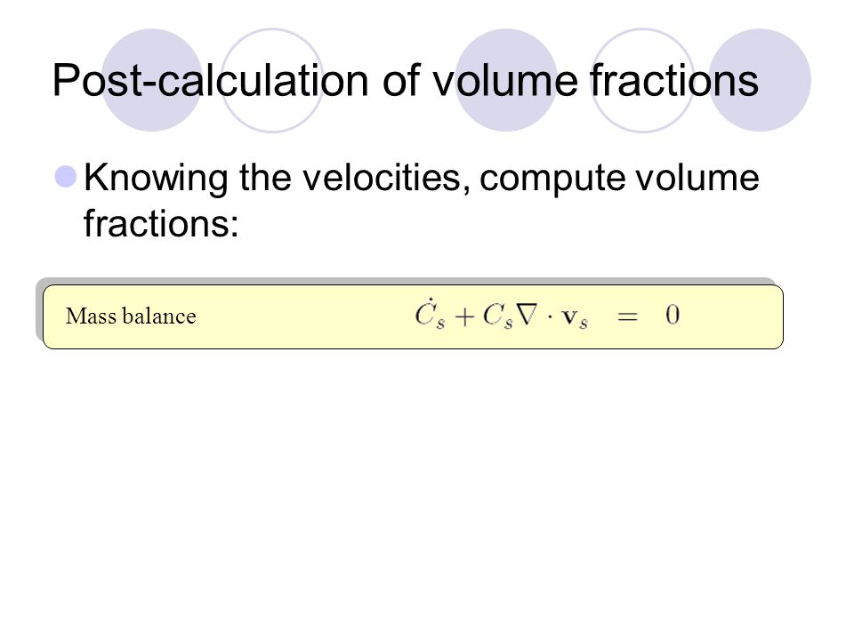 Post-calculation of volume fractions Knowing the velocities, compute volume fractions: Mass balance