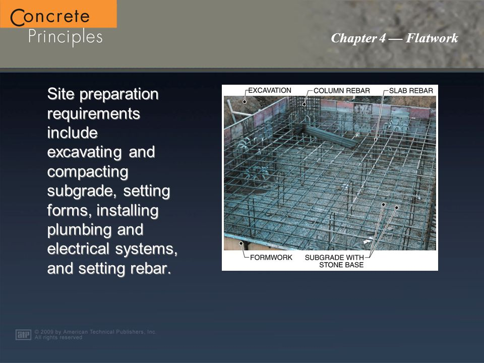 Chapter 4 — Flatwork Site preparation requirements include excavating and compacting subgrade, setting forms, installing plumbing and electrical systems, and setting rebar.