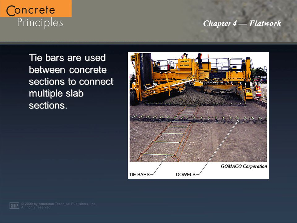 Chapter 4 — Flatwork Tie bars are used between concrete sections to connect multiple slab sections.