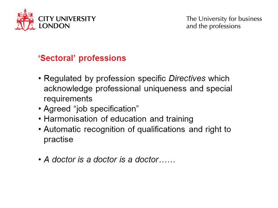 """'Sectoral' professions Regulated by profession specific Directives which acknowledge professional uniqueness and special requirements Agreed """"job spec"""